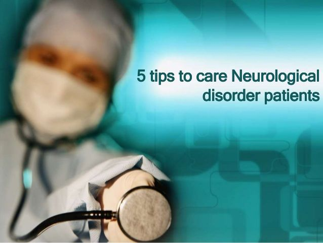5 tips to care neurological disorder patients  Neurological disorders are diseases of the brain, spine and the nerves that connect them. http://www.slideshare.net/healthheal/5-tips-to-care-neurological-disorder-patients