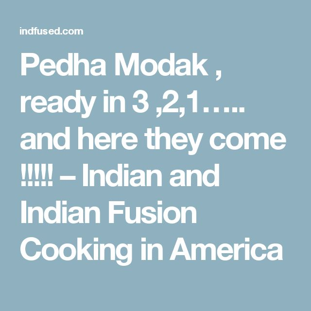 Pedha Modak , ready in 3 ,2,1….. and here they come !!!!! – Indian and India… 6156b23d29caace4f100559d76fc2b57