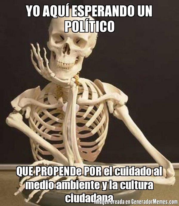 YO AQU� ESPERANDO UN POL�TICO QUE PROPENDe POR el cuidado al medio ambiente y la cultura ciudadana  - Meme esqueleto