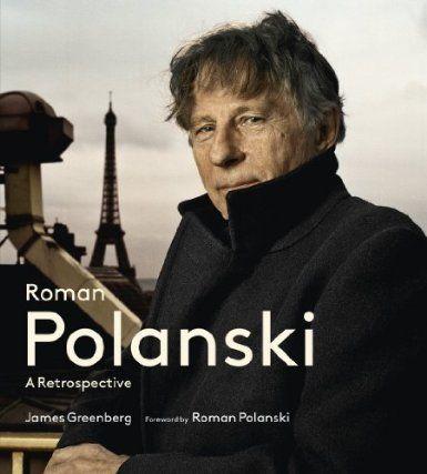Roman Polanski: A Retrospective, by James Greenberg