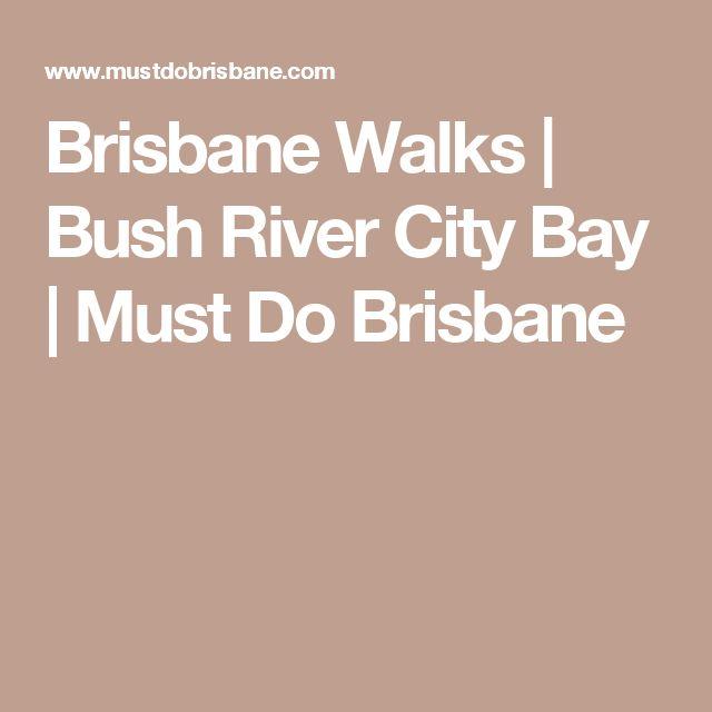 Brisbane Walks | Bush River City Bay | Must Do Brisbane