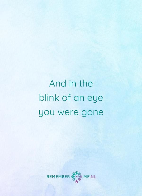Veel te snel... | Een quote over het afscheid, het verdriet en het gemis na de dood van een geliefde. Vind meer inspiratie over de uitvaart en rouwen op http://www.rememberme.nl
