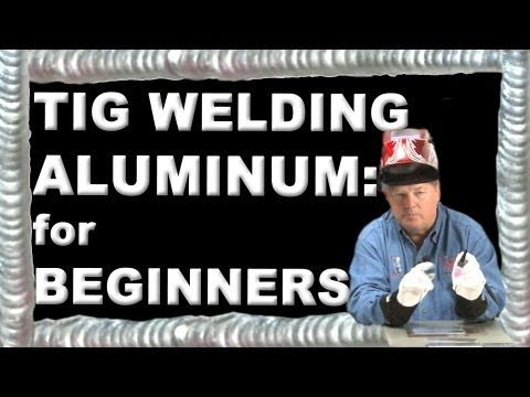 How to Weld Aluminum for Beginners | TIG Time