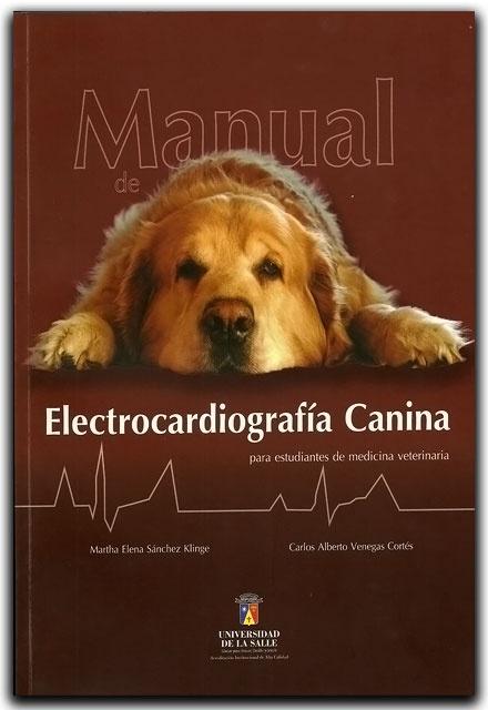 Manual de Electrocardiografía canina para estudiantes de medicina veterinaria– Universidad de La Salle     http://www.librosyeditores.com/tiendalemoine/veterinaria/835-manual-de-electrocardiografia-canina-para-estudiantes.html    Editores y distribuidores