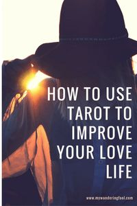 How to use Tarot to improve your love life. Tarot Spread and instructions. www.mywanderingfool.com