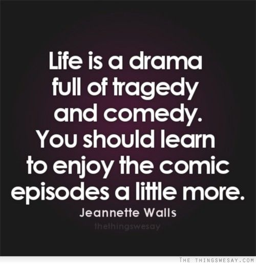 Tragedy Quotes: Life Is A Drama Full Of Tragedy And Comedy You Should