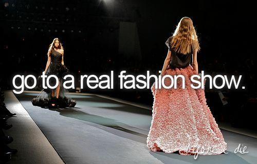 before I die..: Real Fashion, Buckets Lists, Fashion Show, Fashion Design, Fashion Week, Before I Die, New York Fashion, London Fashion, Victoria Secret Fashion