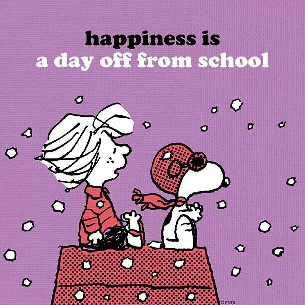 This is so true. Happiness is a day off from school. And I'm off for more than a day, a week.