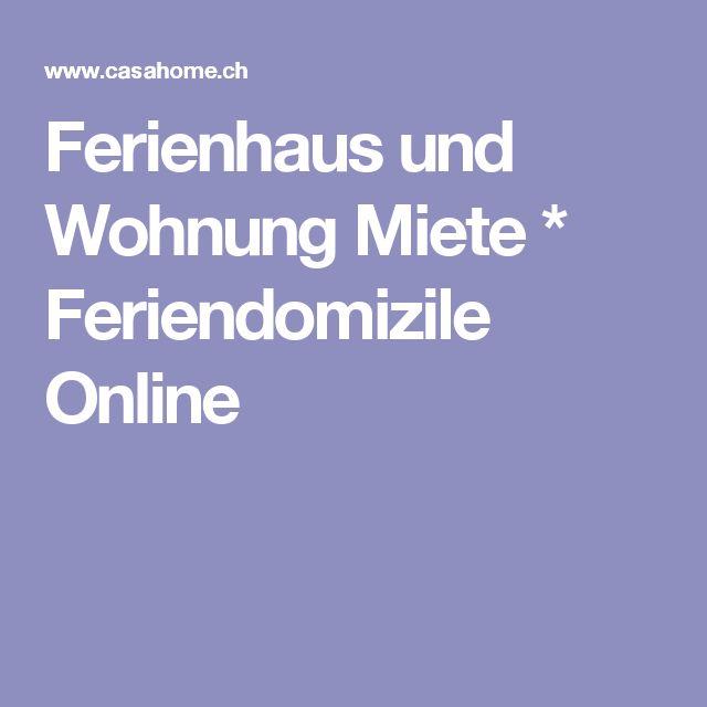 Ferienhaus und Wohnung Miete * Feriendomizile Online