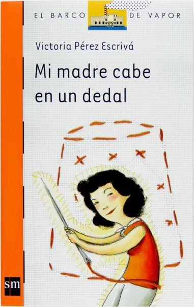 """Victoria Pérez Escrivá / Claudia Ranucci. """"Mi madre cabe en un dedal"""", Editorial SM (8 a 11 años)"""