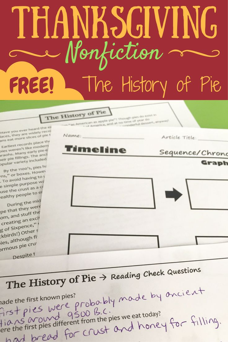 Thanksgiving Nonfiction - The History of Pie Here's a FREE high-interest nonfiction reading passage for that short week before Thanksgiving! Students will practice sequencing chronological events and learn fascinating facts about the history of this delicious dessert! This free sample includes a one-page article, graphic organizer, and reading questions.