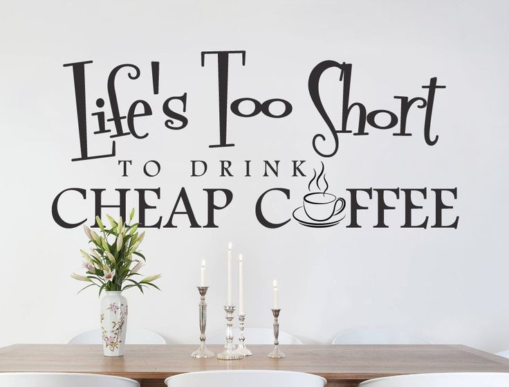 Lifeu0027s Too Short To Drink Cheap Coffee Kitchen Quote Sticker Part 53