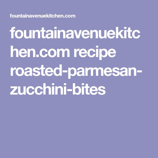 fountainavenuekitchen.com recipe roasted-parmesan-zucchini-bites