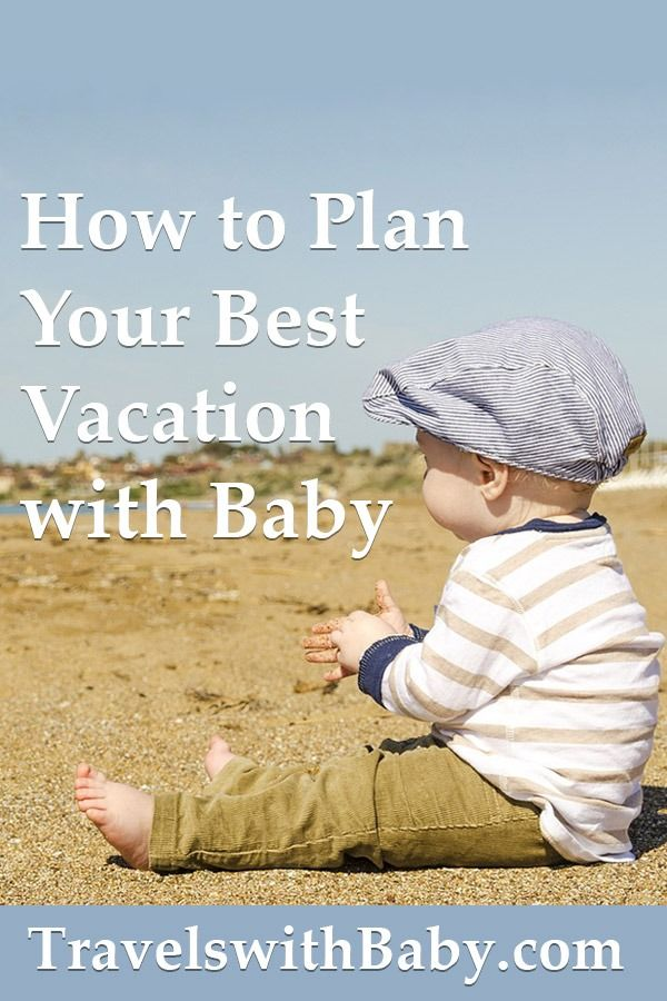How To Plan Your Best Vacation With A Baby Or Toddler Updated For 2021 Toddler Travel Family Vacation Planning Best Vacations