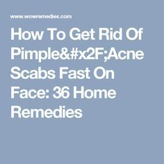 How To Get Rid Of Pimple/Acne Scabs Fast On Face: 36 Home Remedies