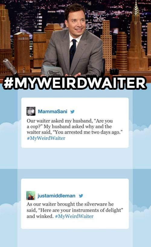 The Tonight Show Starring Jimmy Fallon Page Liked · 4 mins ·     What's the funniest encounter you've ever had with a waiter? Leave it in the comments below!  More Hashtags: https://www.youtube.com/watch?v=XjDLumHxVxM