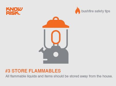 Bushfire Safety Tip #3 - Store any flammable liquid or items away from the house.