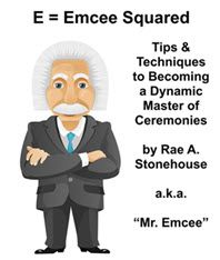 E=Emcee Squared: Tips & Techniques to Becoming a Dynamic Master of Ceremonies by Rae A. Stonehouse.