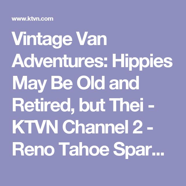 Vintage Van Adventures: Hippies May Be Old and Retired, but Thei - KTVN Channel 2 - Reno Tahoe Sparks News, Weather, Video
