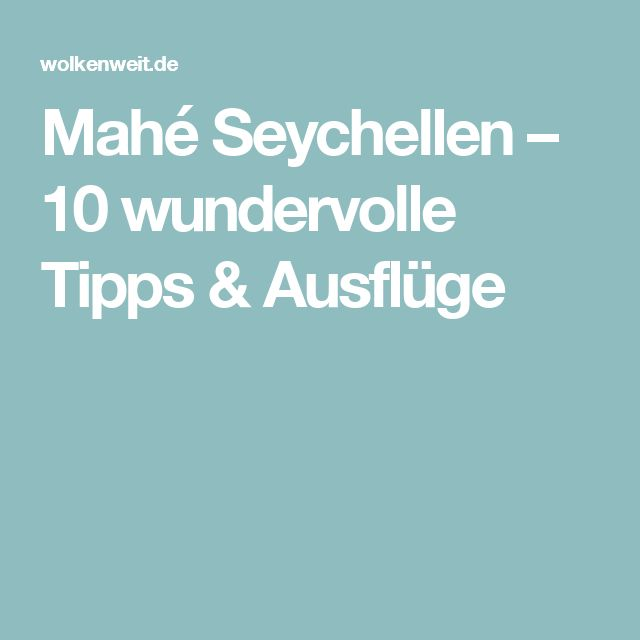 Mahé Seychellen – 10 wundervolle Tipps & Ausflüge