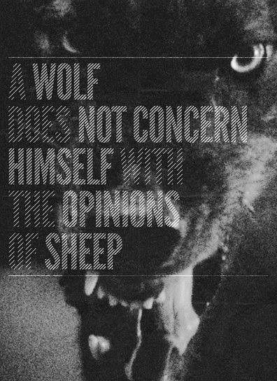 "Goth:  The #Moonstruck ~ ""A #wolf does not concern himself with the opinions of sheep."""