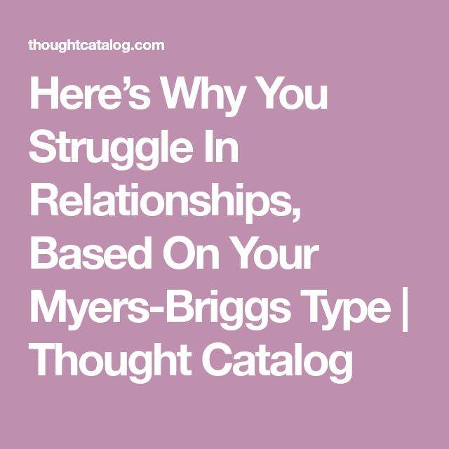 Here's Why You Struggle In Relationships, Based On Your Myers-Briggs Type | Thought Catalog