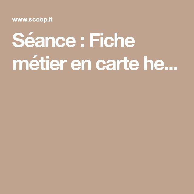 Séance : Fiche métier en carte he...