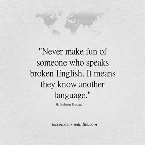 You might speak with broken English but you have other tongues