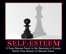 It takes genuine talent to see greatness in yourself despite your absence of genuine talent.