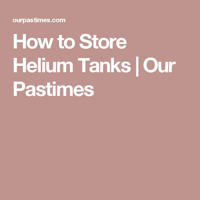 How to Store Helium Tanks | Our Pastimes