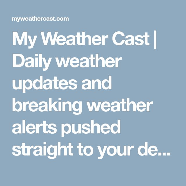 My Weather Cast   Daily weather updates and breaking weather alerts pushed straight to your device