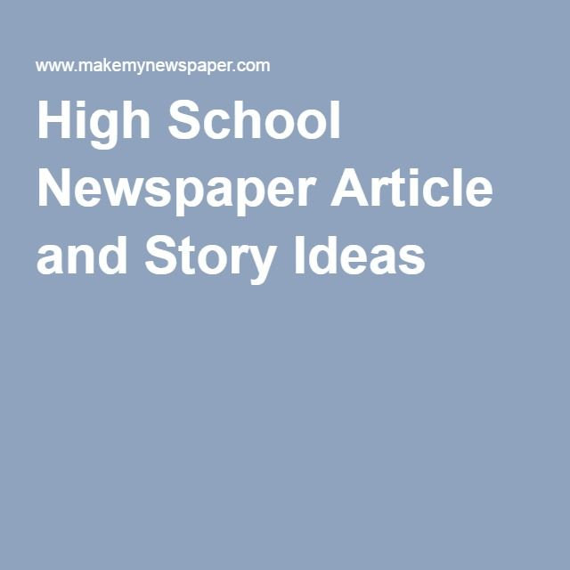 High School Newspaper Article and Story Ideas- out students in charge of Monthly school paper to send out to parents. Each student will be in charge of a certain section. Changes grade very month. First and last month go to teachers.