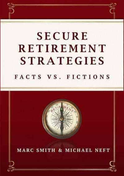 Secure Retirement Strategies: Facts Vs. Fiction