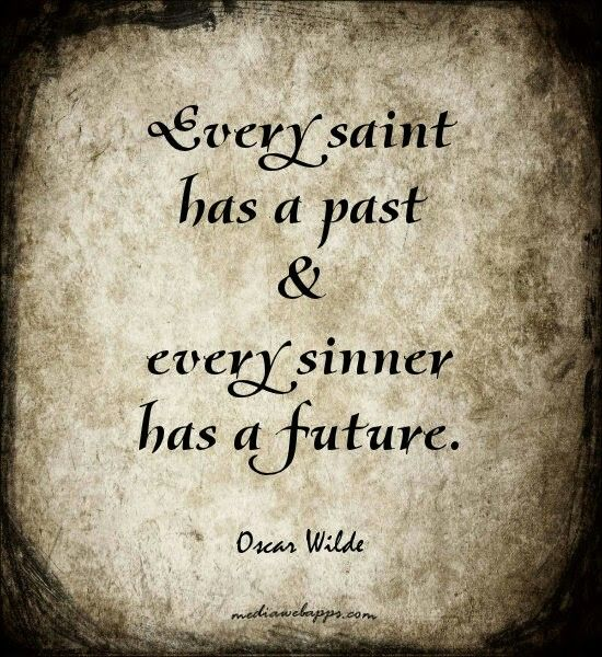 Ogni santo ha un passato e ogni peccatore ha un futuro. Oscar Wilde