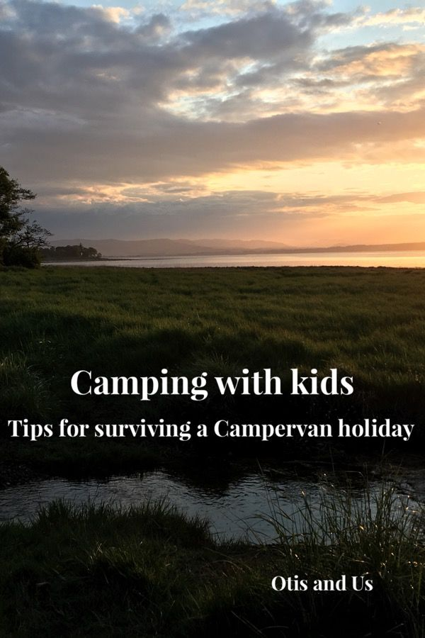 Camping with Kids - Our top tips for surviving a campervan holiday - Otis & Us