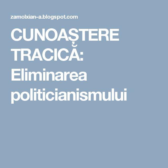 CUNOAȘTERE TRACICĂ: Eliminarea politicianismului