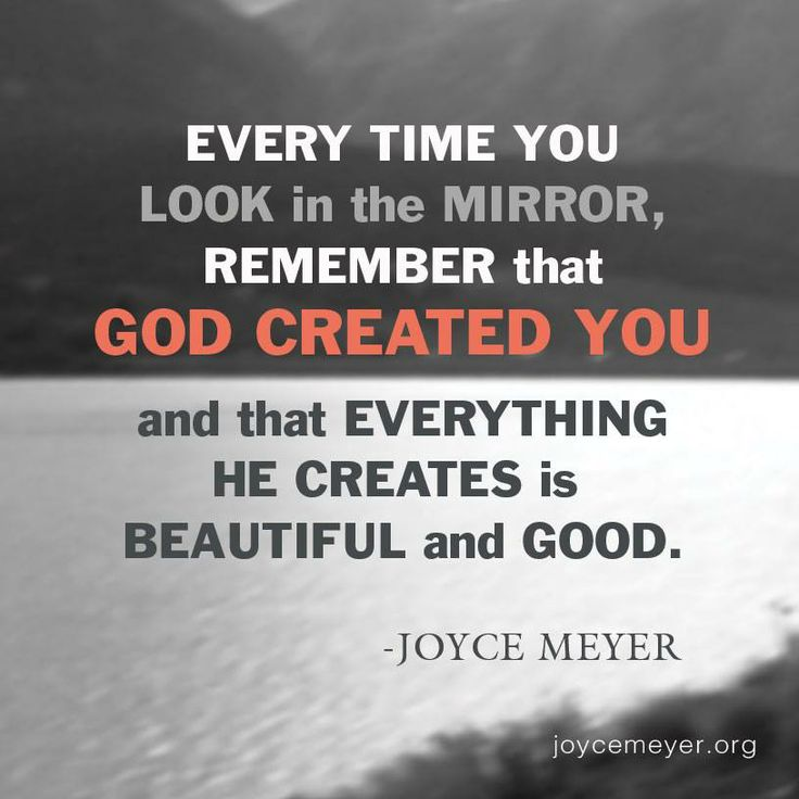 God Created Me Quotes: EVERY TIME YOU LOOK IN THE MIRROR REMEMBER THAT GOD