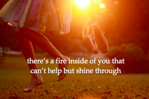 """There's a fire inside of you that can't help but shine though."" Invisible-Taylor Swift."