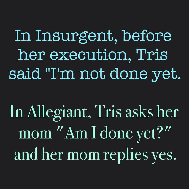 ~Divergent~ ~Insurgent~ ~Allegiant~ but she is not done yet I will not let her be done!!!! She still needs to marry Tobias!!!!!!