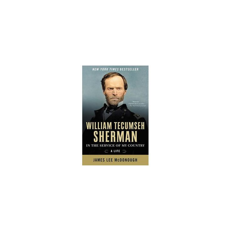 William Tecumseh Sherman : In the Service of My Country: a Life (Reprint) (Paperback) (James Lee