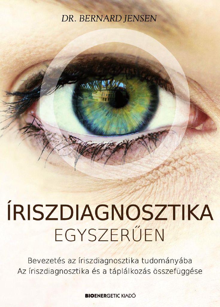 Dr. Bernard Jensen: Íriszdiagnosztika egyszerűen A szemet mindig is a lélek tükrének tartották, pedig akár a test tükrének is nevezhetjük. Az egyre fejlettebb technikai eszközöknek köszönhetően mára már tudjuk, hogy a szem tulajdonképpen nem más, mint a különböző testi funkciók és állapotok miniatűr számítógépes kijelzője. Az íriszdiagnosztika a szem szivárványhártyáján, vagyis az íriszen bekövetkező elváltozások elemzésével foglalkozik.