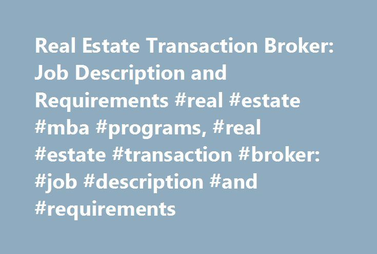 Real Estate Transaction Broker: Job Description and Requirements #real #estate #mba #programs, #real #estate #transaction #broker: #job #description #and #requirements http://reply.nef2.com/real-estate-transaction-broker-job-description-and-requirements-r