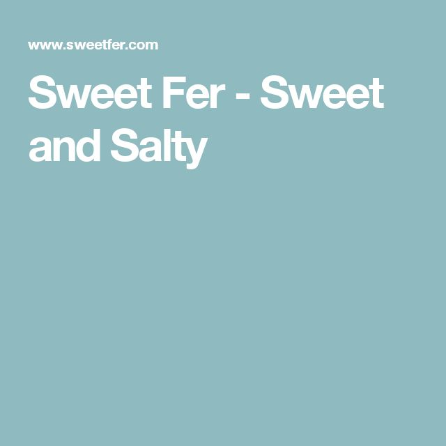 Sweet Fer - Sweet and Salty