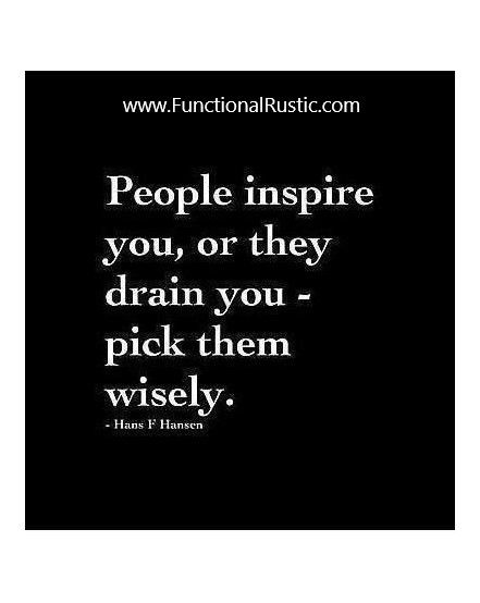People inspire you, or they drain you - pick them wisely. www.FunctionalRustic.com #quote #quoteoftheday #motivation #inspiration #diy #functionalrustic #homestead #rustic #pallet #pallets #rustic #handmade #craft #tutorial #michigan #puremichigan #storage #repurpose #recycle #decor #country #duck #muscovy #barn #strongwoman #success #goals #dryden #salvagedwood #livingedge #smallbusiness #smallbusinessowner #puremichigan #yogi #yoga