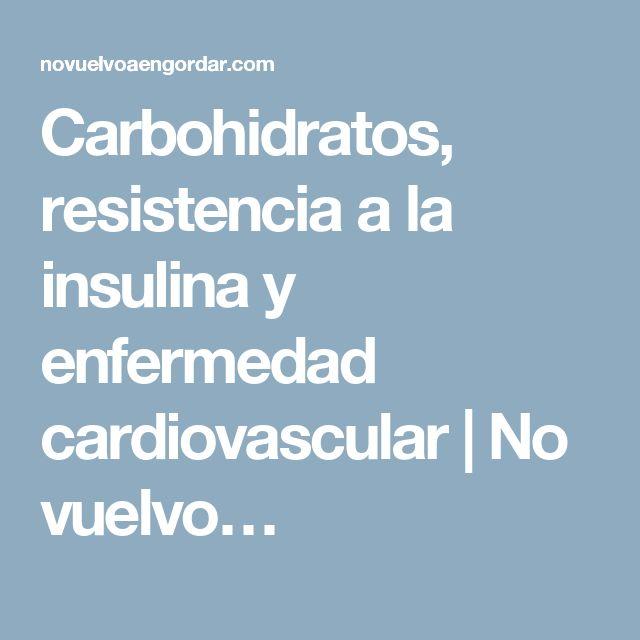 Carbohidratos, resistencia a la insulina y enfermedad cardiovascular   No vuelvo…
