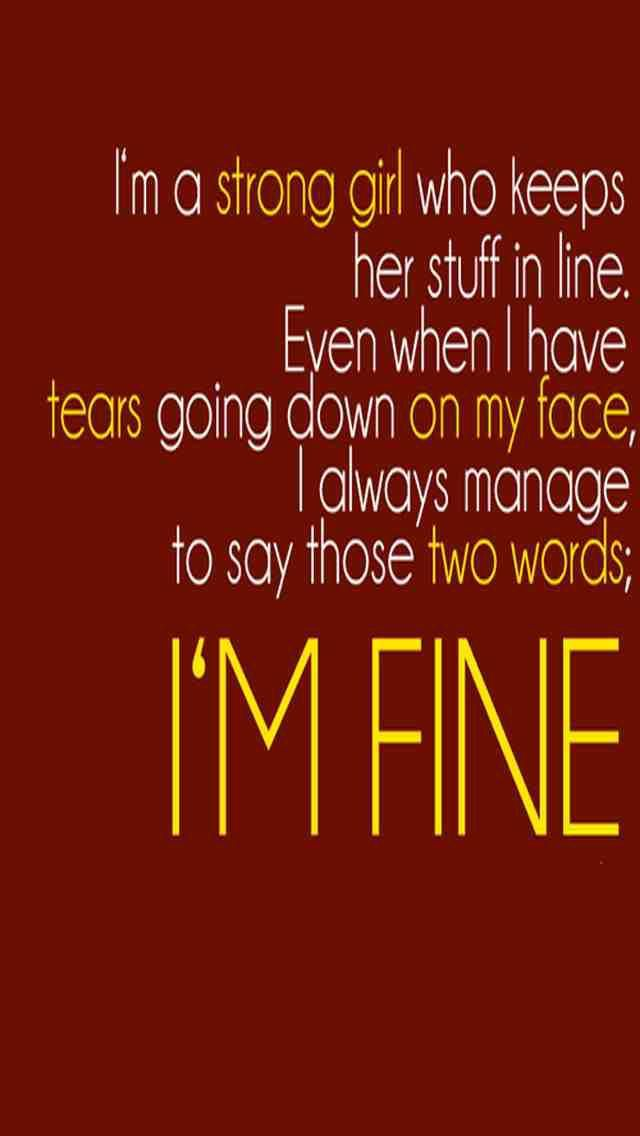 Fine stands for... Fucked.insecure.neurotic. emotional...  Never be fine!!!!