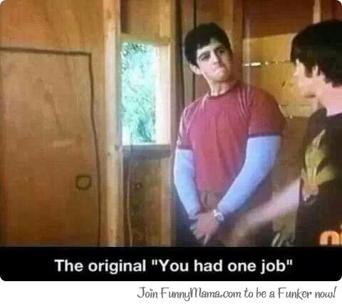 'you had one job'