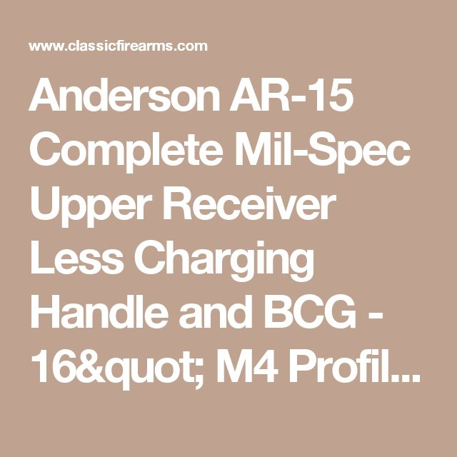 "Anderson  AR-15 Complete Mil-Spec Upper Receiver Less Charging Handle and BCG  - 16"" M4 Profile Barrel, .223 Rem/ 5.56mm Nato, 1 in 8 Twist - 74603"