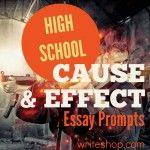 High school cause and effect essay prompts