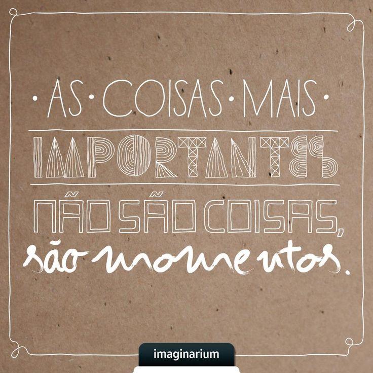 ''As coisas mais importantes não são coisas, são momentos.''
